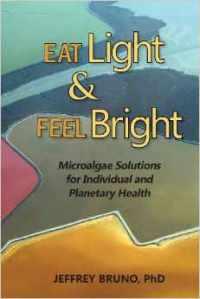 Eat LIght & Feel Bright.   Jeffery Bruno Ph.D.